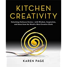 Kitchen Creativity: Unlocking Culinary Genius—with Wisdom, Inspiration, and Ideas from the World's Most Creative Chefs (English Edition)
