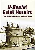 U-Boote ! Saint-Nazaire. Des heures de gloire à la défaite totale de Luc Braueuer ( 15 mars 2015 )