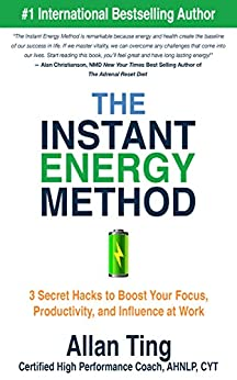 The Instant Energy Method: 3 Secret Hacks to Boost Your Focus, Productivity and Influence at Work by [Ting, Allan]
