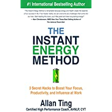 The Instant Energy Method: 3 Secret Hacks to Boost Your Focus, Productivity and Influence at Work (English Edition)