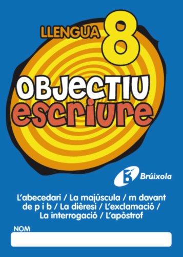Objectiu escriure 8 L'abecedari / La majúscula / m davant de p i b / La dièresi / L'exclamació / La interrogació / L'apòstrof (Català - Material Complementari - Objectiu Ortografia) - 9788499060293