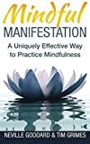 Mindful Manifestation: A Uniquely Effective Way to Practice Mindfulness