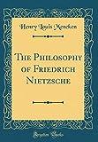 The Philosophy of Friedrich Nietzsche (Classic Reprint)