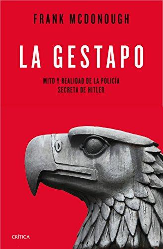 La Gestapo: Mito y realidad de la policía secreta de Hitler (Memoria Crítica) por Frank McDonough