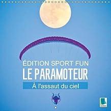 Edition Fun Sport : Le Paramoteur - A L'assaut Du Ciel 2018: Glisser En Parapente Au Travers Des Nuages