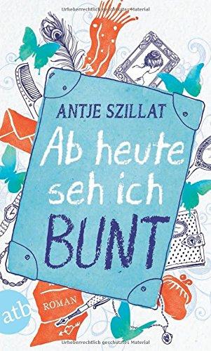 Buchseite und Rezensionen zu 'Ab heute seh ich bunt: Roman' von Antje Szillat