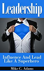Leadership : Influence And Lead Like A Superhero (a personal development book to build your leadership skills, stress-free book for leader) (English Edition)