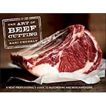 The Art of Beef Cutting: A Meat Professional′s Guide to Butchering and Merchandising