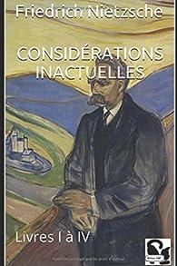 Considérations Inactuelles: Livres I à IV par Friedrich Nietzsche