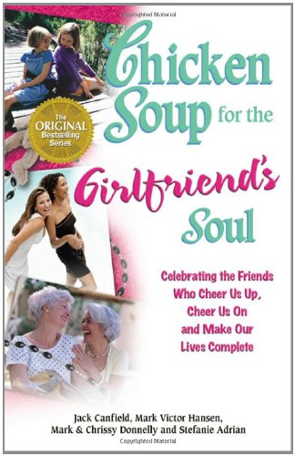 chicken-soup-for-the-girlfriends-soul-celebrating-the-friends-who-cheer-us-up-cheer-us-on-and-make-o