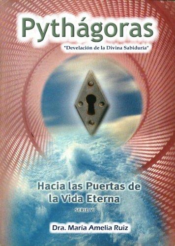 PYTHÁGORAS. Hacia las Puertas de la Vida Eterna (Nacer a la VIDA nº 6) por María Amelia Ruiz