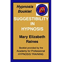 Booklet: Suggestibility in Hypnosis (Hypnosis and Guided Imagery Book 4)