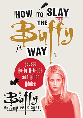 How to Slay the Buffy Way  KF8: Badass Buffy Attitude and Killer Advice (English Edition)