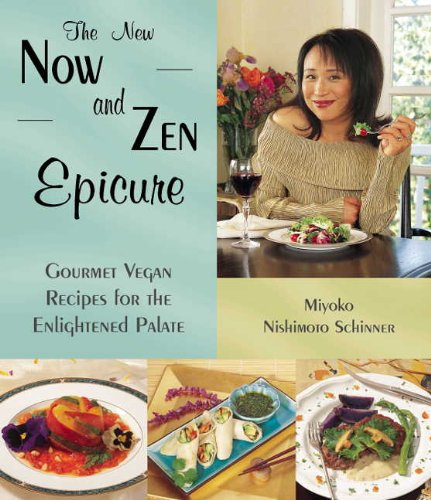 The New Now and Zen Epicure: Gourmet Vegan Recipes for the Enlightened Palate: Gourmet Cuisine for the Enlightened Palate