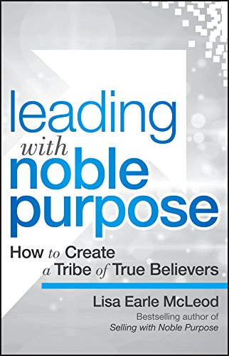 leading-with-noble-purpose-how-to-create-a-tribe-of-true-believers