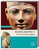 Hatschepsut - Eine Frau als König von Ägypten (Zaberns Bildbände zur Archäologie) - Marianne Schnittger