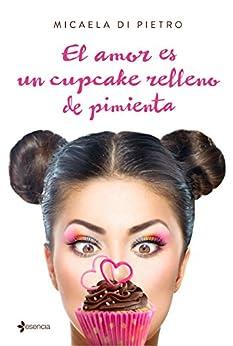 El amor es un cupcake relleno de pimienta de [Pietro, Micaela Di]