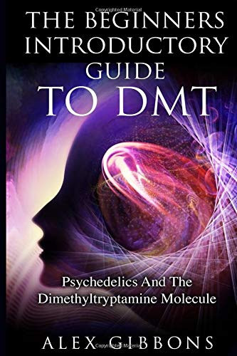 The Beginners Introductory Guide To DMT -  Psychedelics And The Dimethyltryptamine Molecule (Psychedelic Curiosity, Band 2) - Psychedelic-band