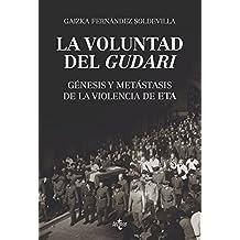 La Voluntad Del Gudari. Génesis Y Metástasis De La Violencia De ETA (Ciencia Política - Semilla Y Surco - Serie De Ciencia Política)