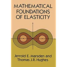 Mathematical Foundations of Elasticity (Dover Civil and Mechanical Engineering) by Jerrold E. Marsden, Thomas J. R. Hughes (1994) Paperback