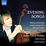Evening Songs - Delius and Ireland songs arranged for cello and piano by Julian Lloyd Webber, Jiaxin Cheng, John Lenehan (2012) Audio CD