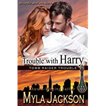 Trouble With Harry: A Sexy, Humorous Paranormal Romance (Book #1 - Tomb Raider Trouble)