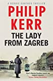 The Lady From Zagreb: Bernie Gunther Thriller 10 by Philip Kerr (2015-04-07)