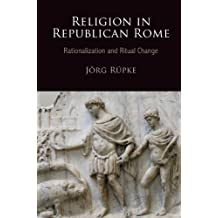 Religion in Republican Rome: Rationalization and Ritual Change (Empire and After)