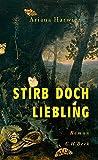 Stirb doch, Liebling: Roman von Ariana Harwicz