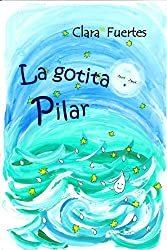 La gotita Pilar: El ciclo del agua (Colección: Un paseo entre emociones nº 2)