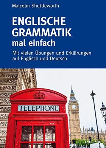 Englische Grammatik mal einfach - Mit vielen Übungen und Erklärungen auf Englisch und Deutsch
