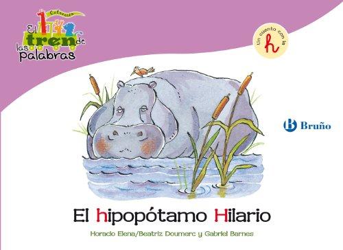 El hipopótamo Hilario: Un cuento con la H (Castellano - A Partir De 3 Años - Libros Didácticos - El Tren De Las Palabras) por Beatriz Doumerc