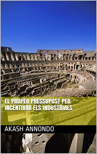 el proper pressupost per incentivar els industrials (Catalan Edition) por akash  annondo