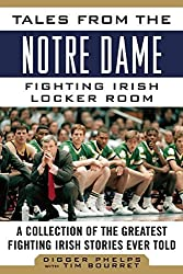 Tales from the Notre Dame Fighting Irish Locker Room: A Collection of the Greatest Fighting Irish Stories Ever Told (Tales from the Team) by Digger Phelps (2015-04-21)