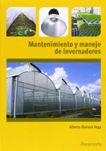 Mantenimiento y manejo de invernaderos. Certificados de profesionalidad. Horticultura y Floricultura por Alberto Moreno Vega