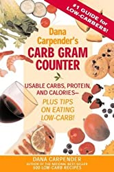 Dana Carpender's Carb Gram Counter: Usable Carbs, Protein, and Calories--Plus Tips on Eating Low-Carb by Dana Carpender (2004-01-04)