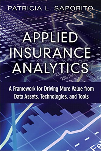 Applied Insurance Analytics: A Framework for Driving More Value from Data Assets, Technologies, and Tools par  Patricia L Saporito