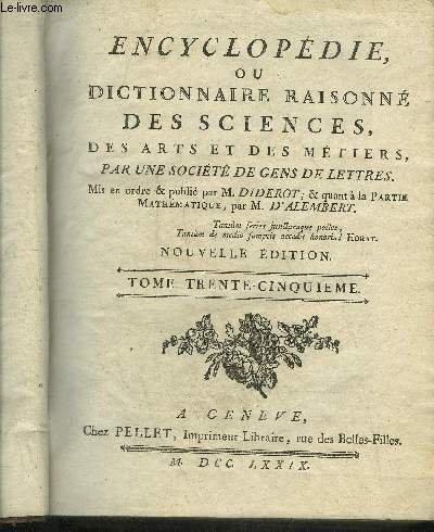 ENCYCLOPEDIE OU DICTIONNAIRE RAISONNE DES SCIENCES DES ARTS ET DES METIERS - TOME 35 SEUL - NOUVELLE EDITION - VEP-VOY. par DIDEROT ET D'ALEMBERT