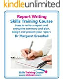Report Writing Skills Training Course - How to Write a Report and Executive Summary, and Plan, Design and Present Your Report - An Easy Format for Writing Business Reports (English Edition)