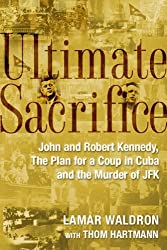 Ultimate Sacrifice: John and Robert Kennedy, the plan for the coup in Cuba, and the murder of JFK. by Lamar Waldron (2005-11-22)