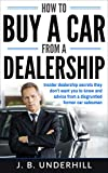 How to Buy a Car from a Dealership: Insider dealership secrets they don't want you to know and advice from a disgruntled former car salesman