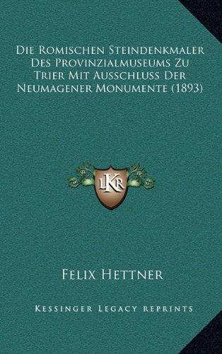 Die Romischen Steindenkmaler Des Provinzialmuseums Zu Trier Mit Ausschluss Der Neumagener Monumente (1893)