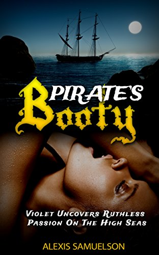 Romance: Pirates Booty: Violet Uncovers Ruthless Passion On The High Seas (English Edition) Adult Pirate Booty