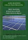 MON MANUEL D'INSTALLATION PHOTOVOLTAÏQUE: Formation par un cas  pratique (Tome t. 1)...