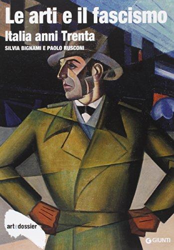 Le arti e il fascismo. Italia anni Trenta (Dossier d'art)