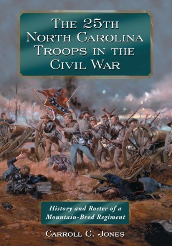 The 25th North Carolina Troops in the Civil War: History and Roster of a Mountain-bred Regiment Reprint edition by Carroll C. Jones (2014) Paperback
