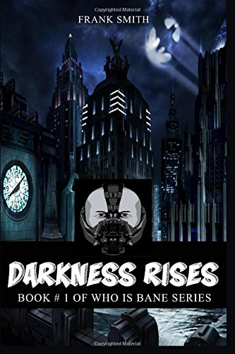 (Darkness Rises: Dark Night, Batman, Joker & Ra's al Ghul Edition (Who is Bane Series, Band 1))