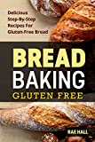 Bread Baking: Gluten Free: Delicious Step-By-Step Recipes For Gluten Free Bread