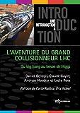 L'aventure du Grand Collisionneur LHC: du big bang au boson de higgs (Une introduction à)