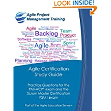 Agile Certification Study Guide: Practice Questions for the  PMI-ACP exam and the  Scrum Master Certification ( PSM I) exam (Part of the Agile Education Series Book 5)